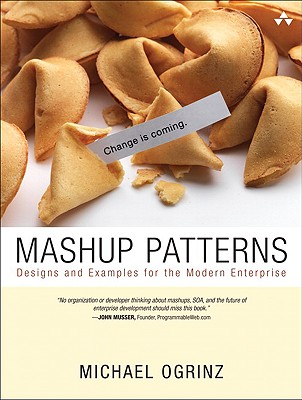 Mashup Patterns: Designs and Examples for the Modern Enterprise - Ogrinz, Michael