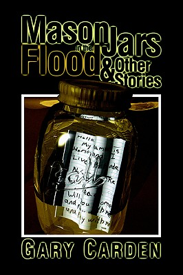 Mason Jars in the Flood & Other Stories - Carden, Gary