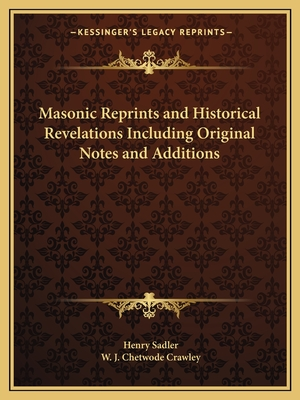 Masonic Reprints and Historical Revelations Including Original Notes and Additions - Sadler, Henry, and Crawley, W J Chetwode (Introduction by)