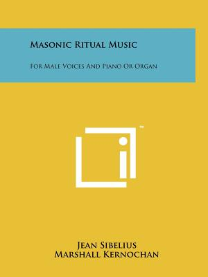 Masonic Ritual Music: For Male Voices and Piano or Organ - Sibelius, Jean, and Kernochan, Marshall (Editor)