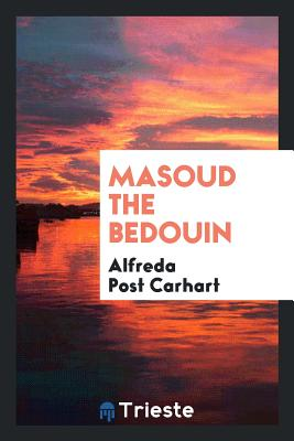Masoud the Bedouin - Carhart, Alfreda Post