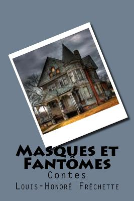 Masques Et Fantomes: Contes - Frechette, M Louis-Honore, and Ballin, Mrs Ber (Editor)