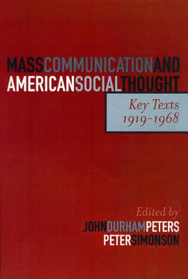Mass Communication and American Social Thought: Key Texts, 1919-1968 - Peters, John Durham (Editor), and Simonson, Peter (Editor), and Addams, Jane (Contributions by)