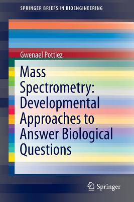 Mass Spectrometry: Developmental Approaches to Answer Biological Questions - Pottiez, Gwenael