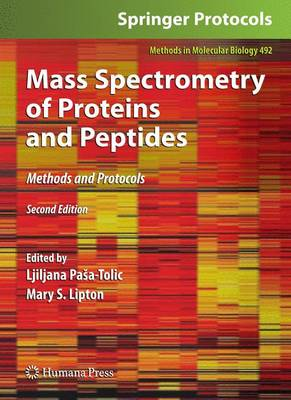 Mass Spectrometry of Proteins and Peptides: Methods and Protocols, Second Edition - Lipton, Mary S. (Editor), and Pasa-Tolic, Ljiljana (Editor)
