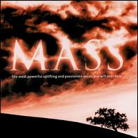 Mass: The Most Powerful, Uplifting & Passionate Music You Will Ever Hear - Chanticleer; Concentus Musicus Wien; Les Arts Florissants; Les Sacqueboutiers; Marieke Blankenstijn (violin);...