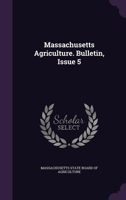 Massachusetts Agriculture. Bulletin, Issue 5 - Massachusetts State Board of Agriculture (Creator)