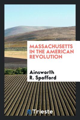 Massachusetts in the American Revolution - Spofford, Ainsworth R