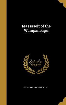Massasoit of the Wampanoags; - Weeks, Alvin Gardner 1866-