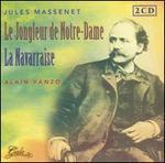 Massenet: Le Jongleur de Notre-Dame; La Navarraise