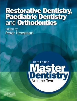 Master Dentistry: Volume 2: Restorative Dentistry, Paediatric Dentistry and Orthodontics - Heasman, Peter (Editor)
