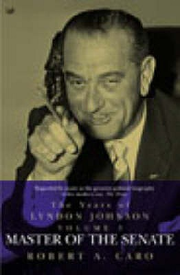 Master of the Senate: The Years of Lyndon Johnson Vol 3 - Caro, Robert A.
