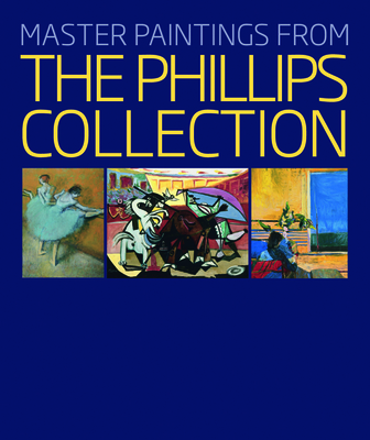 Master Paintings from the Phillips Collection - Rathbone, Eliza E, and Frank, Susan Behrends, and Hughes, Robert (Contributions by)