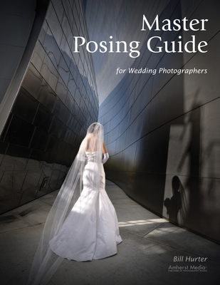 Master Posing Guide for Wedding Photographers - Hurter, Bill