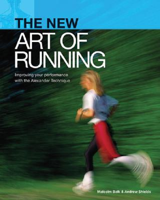 Master the Art of Running: Raising Your Performance with the Alexander Technique - Balk, Malcolm, and Shields, Andrew