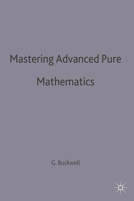 Mastering Advanced Pure Mathematics - Buckwell, Geoff