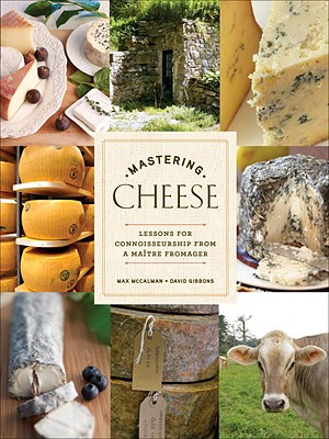 Mastering Cheese: Lessons for Connoisseurship from a Maître Fromager - McCalman, Max, and Gibbons, David, Sir