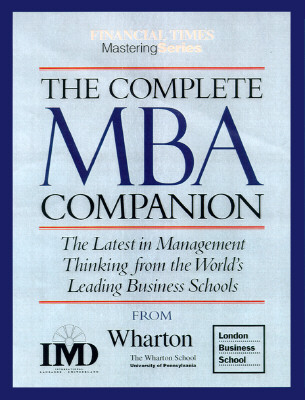 Mastering Management: Your Single-Source Guide to Becoming a Master of Management - London Business School, and Wharton