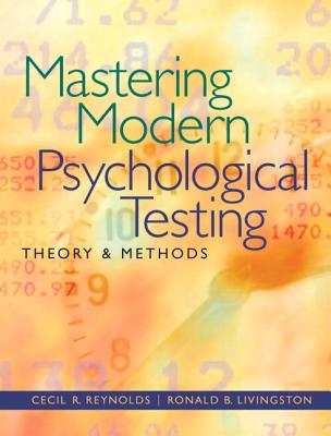 Mastering Modern Psychological Testing: Theory & Methods - Reynolds, Cecil R, PhD, and Livingston, Ronald B