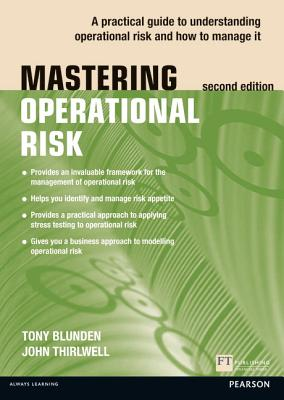 Mastering Operational Risk: A practical guide to understanding operational risk and how to manage it - Blunden, Tony, and Thirlwell, John