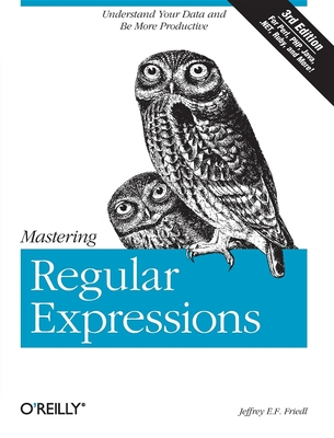 Mastering Regular Expressions - Friedl, Jeffrey E
