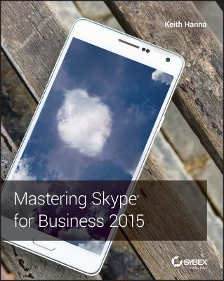 Mastering Skype for Business 2015 - Hanna, Keith