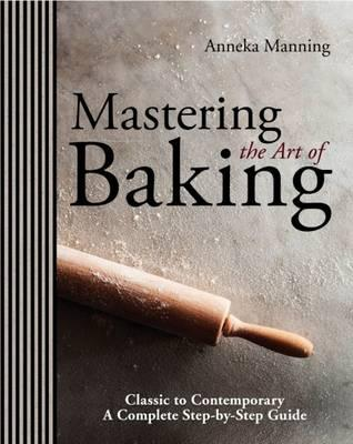 Mastering the Art of Baking - Manning, Anneka