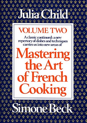 Mastering the Art of French Cooking, Volume 2: A Cookbook - Child, Julia, and Beck, Simone
