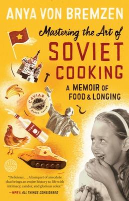 Mastering the Art of Soviet Cooking: A Memoir of Food and Longing - Von Bremzen, Anya