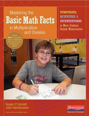 Mastering the Basic Math Facts in Multiplication and Division: Strategies, Activities & Interventions to Move Students Beyond Memorization - O'Connell, Susan