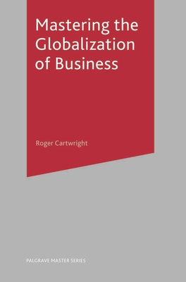 Mastering the Globalization of Business - Cartwright, Roger