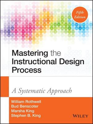 Mastering the Instructional Design Process: A Systematic Approach - Rothwell, William J, and Benscoter, Bud, and King, Marsha