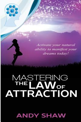 Mastering the Law of Attraction - Shaw, Andy