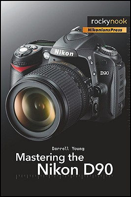 Mastering the Nikon D90 - Young, Darrell