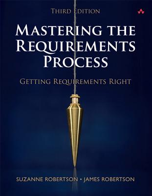 Mastering the Requirements Process: Getting Requirements Right - Robertson, Suzanne, and Robertson, James, Dr.