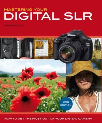 Mastering Your Digital SLR: How to Get the Most Out of Your Digital Camera - Weston, Chris