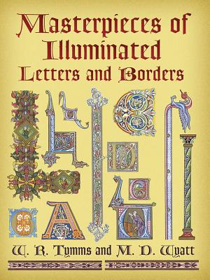 Masterpieces of Illuminated Letters and Borders - Tymms, W R, and Wyatt, M D