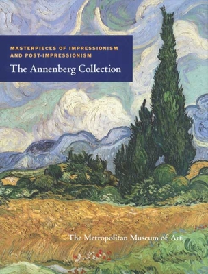 Masterpieces of Impressionism and Post-Impressionism: The Annenberg Collection - Stein, Susan Alyson, Ms. (Text by), and Miller, Asher Ethan (Editor), and Bailey, Colin B, Mr. (Text by)