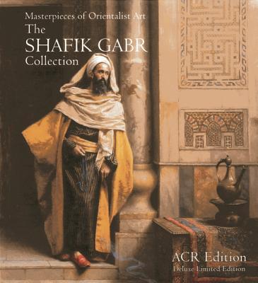Masterpieces of Orientalist Art: The Shafik Gabr Collection - Gabr, M Shafik
