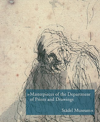 Masterpieces of the Department of Prints and Drawings ? Stadel Museum - Schuett, Jutta, and Sonnabend, Martin