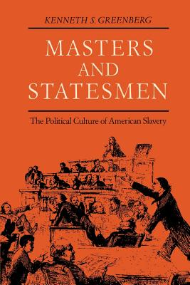 Masters and Statesmen: The Political Culture of American Slavery - Greenberg, Kenneth S