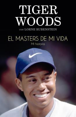 Masters de Mi Vida, El - Woods, Tiger, and Rubenstein, Lorne, and Alda, Enrique