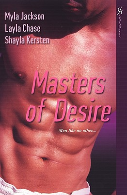 Masters of Desire - Jackson, Myla, and Chase, Layla, and Kersten, Shayla