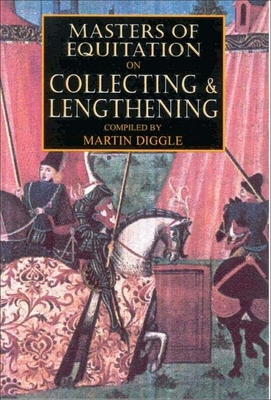 Masters of Equitation on Collecting and Lengthening - Diggle, Martin