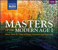 Masters of the Modern Age, Vol. 1: Music from the Time of Degas, Cezanne, and Van Gogh - Arnaldo Cohen (piano); Bela Banfalvi (violin); François-Joël Thiollier (piano); Georges Rabol (piano);...