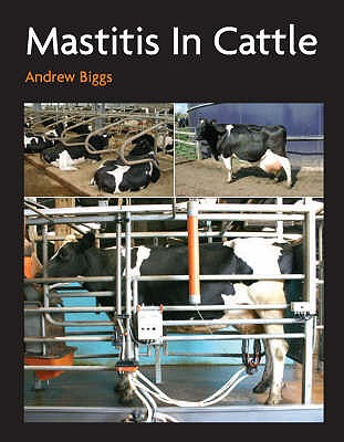 Mastitis In Cattle - Biggs, Andrew