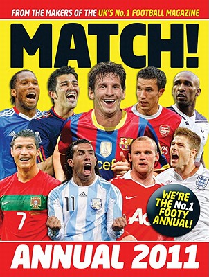Match Annual 2011: From the Makers of the UK's Bestselling Football Magazine - Match