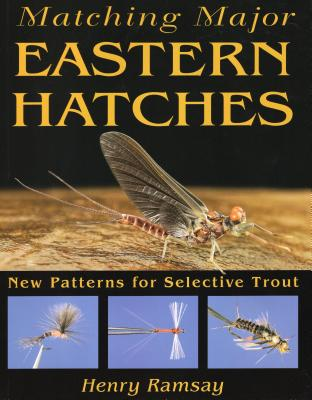 Matching Major Eastern Hatches: New Patterns for Selective Trout - Ramsay, Henry