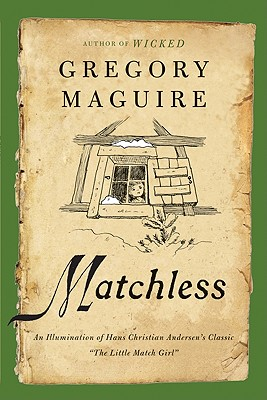 """Matchless: An Illumination of Hans Christian Andersen's Classic """"the Little Match Girl"""" - Maguire, Gregory"""