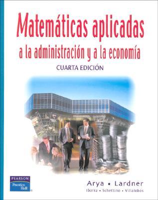 Matematicas Aplicadas a la Administracion y a la Economia - Arya, Jagdish C, and Lardner, Robin